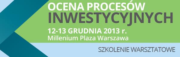 Szkolenie:  Ocena procesów inwestycyjnych 12-13 grudnia 2013 r.
