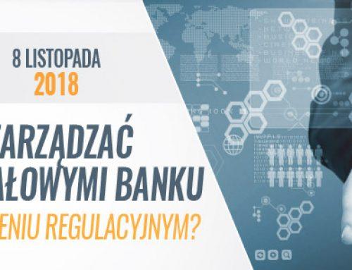 Jak efektywnie zarządzać zasobami kapitałowymi banku w dynamicznym otoczeniu regulacyjnym? 8.11.2018