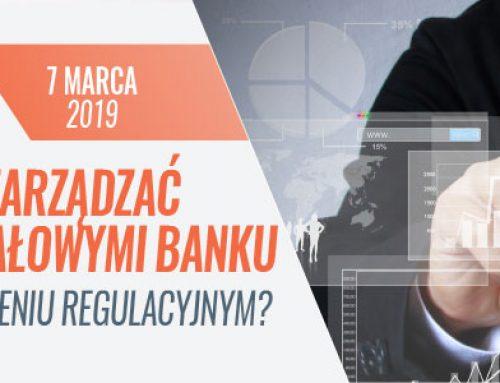 Jak efektywnie zarządzać zasobami kapitałowymi banku w dynamicznym otoczeniu regulacyjnym? 7.03.2019