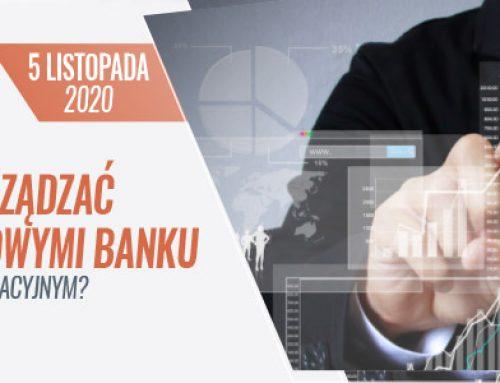 JAK EFEKTYWNIE ZARZĄDZAĆ ZASOBAMI KAPITAŁOWYMI BANKU W DYNAMICZNYM OTOCZENIU REGULACYJNYM? CO ZMIENIŁ COVID-19? 5.11.2020