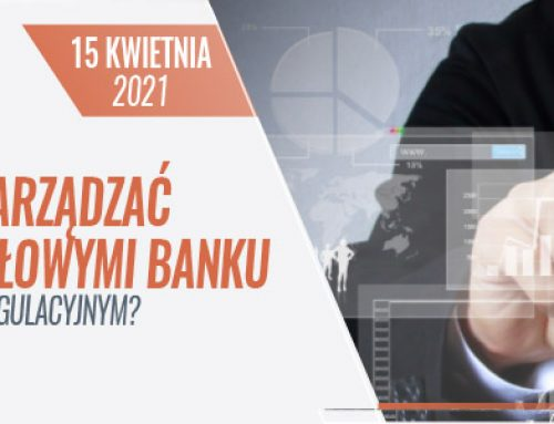 JAK EFEKTYWNIE ZARZĄDZAĆ ZASOBAMI KAPITAŁOWYMI BANKU W DYNAMICZNYM OTOCZENIU REGULACYJNYM? CO ZMIENIŁ COVID-19? 15.04.2021